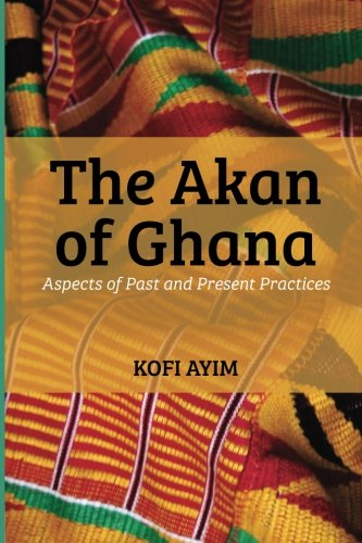9781507897645: The Akan of Ghana: Aspects of Past and Present Practices