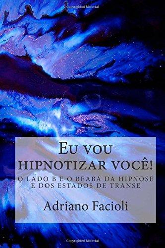 9781507899540: Eu vou hipnotizar você!: O lado B e o beabá da hipnose e dos estados de transe (Portuguese Edition)