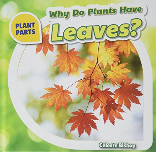 9781508142232: Why Do Plants Have Leaves? (Plant Parts (Powerkids))