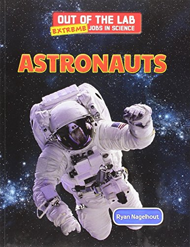 9781508145097: Astronauts (Out of the Lab: Extreme Jobs in Science (Powerkids))