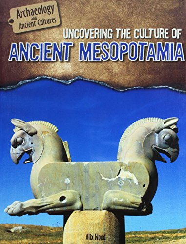Uncovering the Culture of Ancient Mesopotamia (Archaeology and Ancient Cultures): Alix Wood