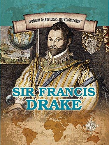 Sir Francis Drake: Privateering Sea Captain and Circumnavigator of the Globe (Spotlight on ...