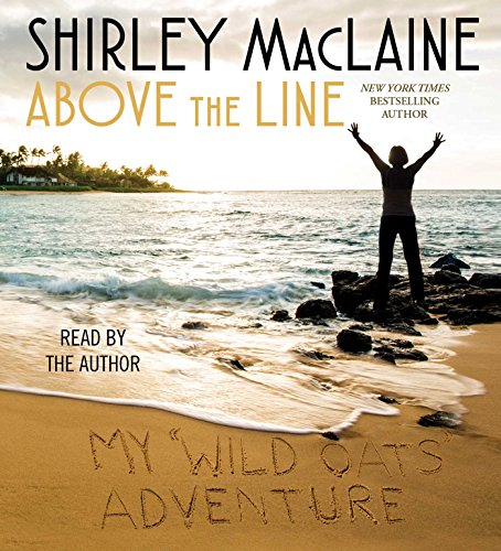 Above the Line: My Wild Oats Adventure: Shirley MacLaine