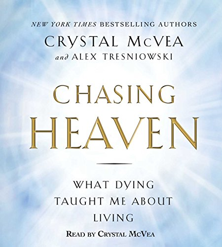 Chasing Heaven: What Dying Taught Me about Living: Alex Tresniowski; Crystal McVea