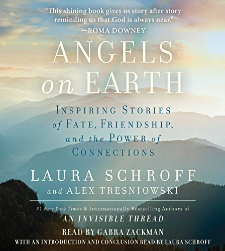 Angels on Earth: Inspiring Stories of Fate, Friendship, and the Power of Connections: Laura Schroff