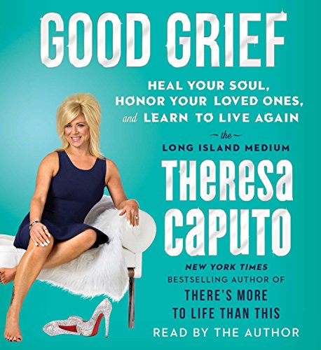 9781508227519: Good Grief: Heal Your Soul, Honor Your Loved Ones, and Learn to Live Again