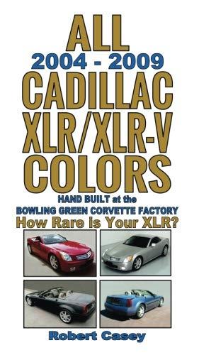9781508402039: All 2004 - 2009 Cadillac XLR & XLR-V Colors: How Rare Is Your XLR? (All Car Colors) (Volume 7)