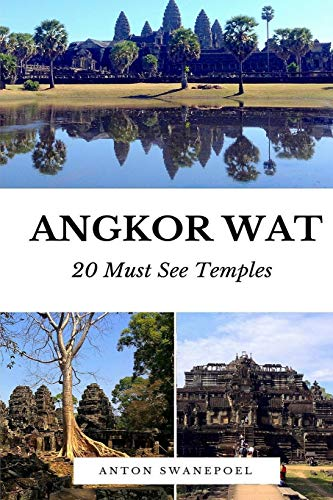 Angkor Wat: 20 Must see temples (Cambodia Travel Guide Books By Anton): Swanepoel, Anton
