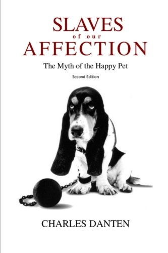 9781508406877: Slaves of Our Affection: The Myth of the Happy Pet