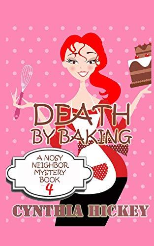 Death by Baking: A Nosy Neighbor Mystery (Volume 4): Hickey, Cynthia