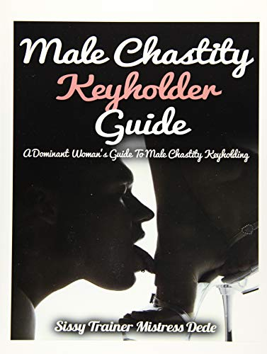 9781508413509: Male Chastity Keyholder Guide: a DOMINANT WOMAN'S GUIDE TO MALE CHASTITY KEYHOLDING