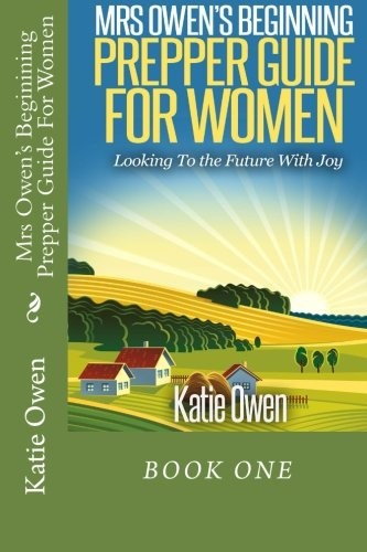 Mrs Owen's Beginning Prepper Guide For Women: Looking To The Future With Joy: Owen, Mrs Katie