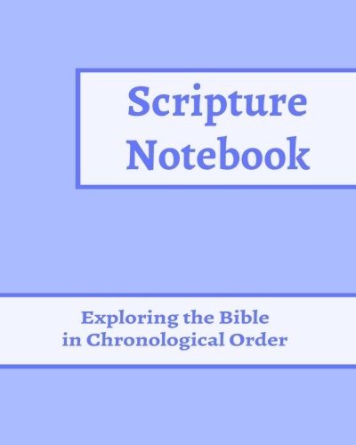Scripture Notebook: Exploring the Bible in Chronological Order (Elder's Model of Creation ...