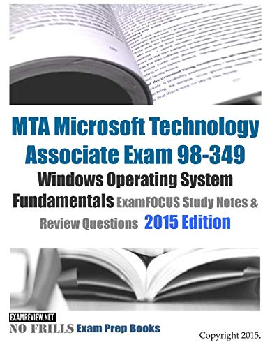 9781508415237: MTA Microsoft Technology Associate Exam 98-349 Windows Operating System Fundamentals ExamFOCUS Study Notes & Review Questions 2015 Edition
