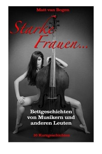 9781508415312: Starke Frauen: Bettgeschichten von Musikern und anderen Leuten