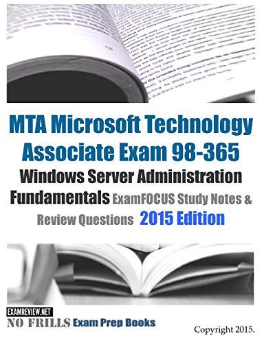 9781508415695: MTA Microsoft Technology Associate Exam 98-365 Windows Server Administration Fundamentals ExamFOCUS Study Notes & Review Questions 2015 Edition