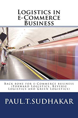 9781508416760: Logistics in e-Commerce Business: (Forward Logistics, Reverse Logistics and Green Logistics) Back bone for e-Commerce business