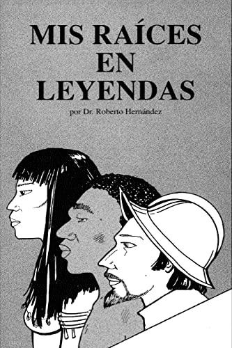 Mis Raices en Leyenda: (Nuevas Leyendas) (Spanish: Roberto Hernández Phd.