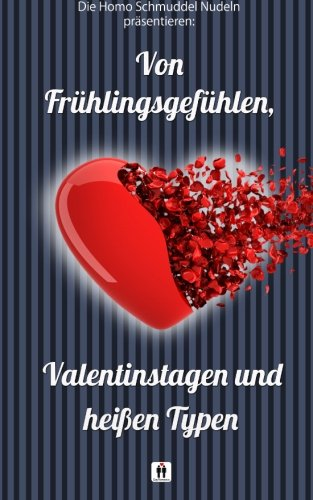 9781508417156: Von Fruehlingsgefuehlen, Valentinstagen und heissen Typen (German Edition)