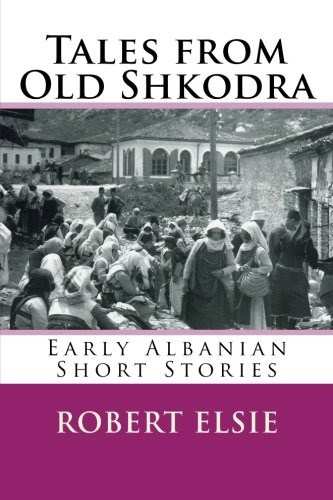9781508417224: Tales from Old Shkodra: Early Albanian Short Stories: Volume 5 (Albanian Studies)
