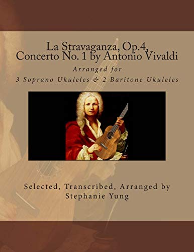 9781508418276: La Stravaganza, Op.4, Concerto No. 1 by Antonio Vivaldi: Arranged for  3 Soprano Ukuleles & 2 Baritone Ukuleles