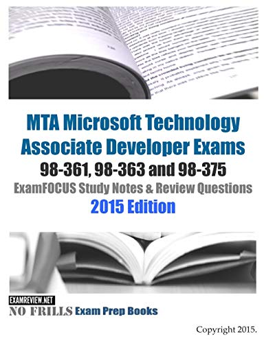 9781508418498: MTA Microsoft Technology Associate Developer Exams 98-361, 98-363 and 98-375 ExamFOCUS Study Notes & Review Questions 2015 Edition