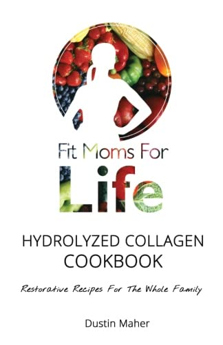 9781508421061: Fit Moms for Life Hydrolyzed Collagen Cookbook: Restorative Recipes for the Whole Family