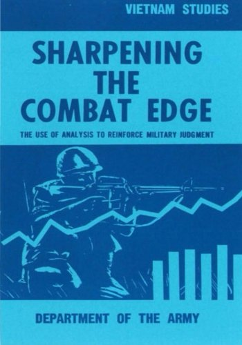 Sharpening the Combat Edge: The Use of Analysis to Reinforce Military Judgement (Vietnam Studies): ...