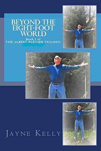 Beyond the Eight Foot World: Kelly, Jayne M