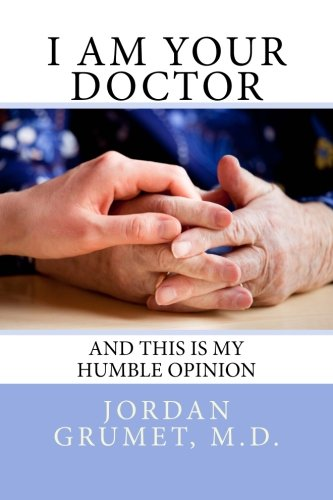 I Am Your Doctor: and This Is My Humble Opinion