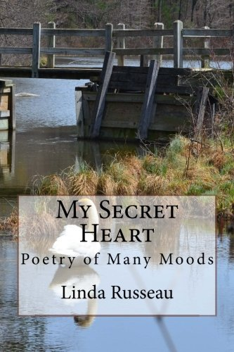 My Secret Heart: Poetry of Many Moods: Russeau, Linda
