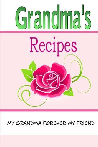9781508427452: Grandma's Recipes: A Blank Recipe Book To Write Your Own Recipes In