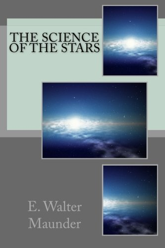 The Science of the Stars (Paperback): E Walter Maunder