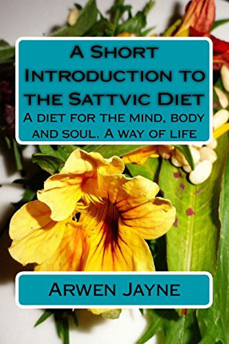 A Short Introduction to the Sattvic Diet: A diet for the mind, body and soul. A way of life: Jayne,...