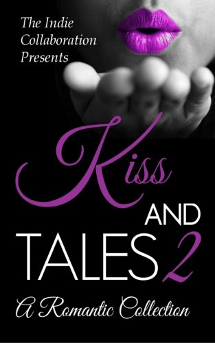 Kiss and Tales 2: A Romantic Collection (The Indie Collaboration) (Volume 8): Jacobs, Kristina M; ...