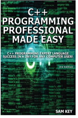 9781508429081: C++ Programming Professional Made Easy: Expert C++ Programming Language Success in a Day for Any Computer User!
