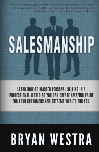 Salesmanship: Learn How-To Master Personal Selling in: Westra, Bryan