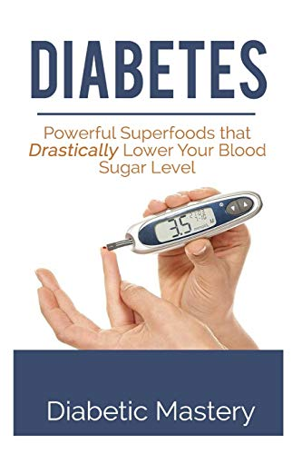 9781508431329: Diabetes: Powerful Superfoods that Drastically Lower Your Blood Sugar Level