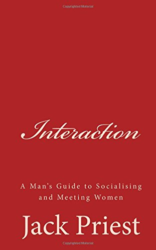 9781508431503: Interaction: A Man's Guide to Socialising and Meeting Women