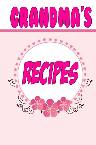 9781508433088: Grandma's Recipes: A Blank Recipe Book To Write Your Own Recipes In