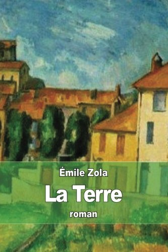 La Terre (French Edition): Émile Zola