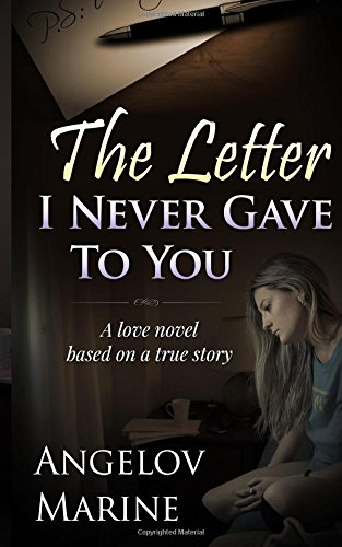 9781508435884: The Letter I Never Gave To You: A Love Novel Based on a True Story
