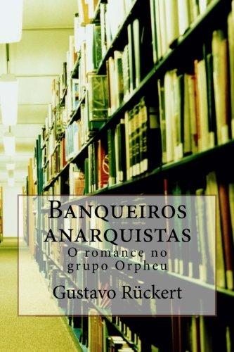 Banqueiros Anarquistas: O Romance No Grupo Orpheu: Gustavo Henrique Ruckert