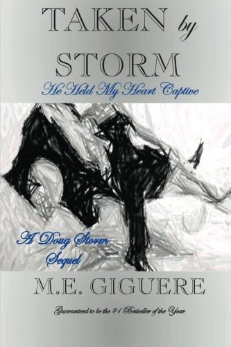 """TAKEN by STORM: """"SEQUEL"""" He Held My Heart Captive: Giguere, M. E."""