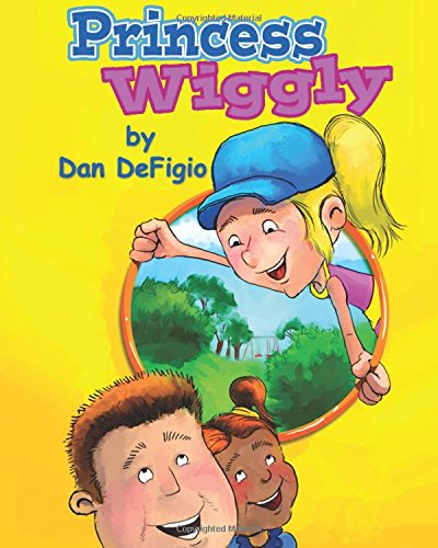9781508436805: Princess Wiggly: Children's book teaching the importance of health and exercise: First book in Princess Wiggly story series (Volume 1)