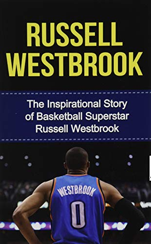 Russell Westbrook: The Inspirational Story of Basketball Superstar Russell Westbrook (Russell ...