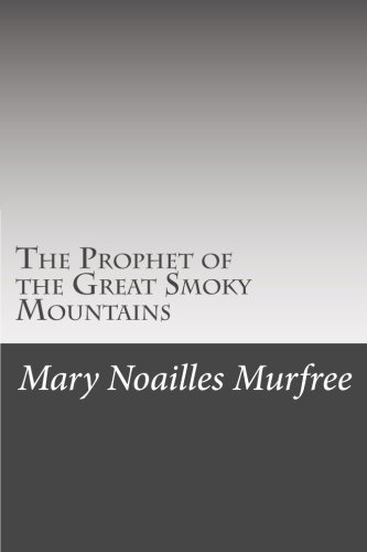 The Prophet of the Great Smoky Mountains: Murfree, Mary Noailles
