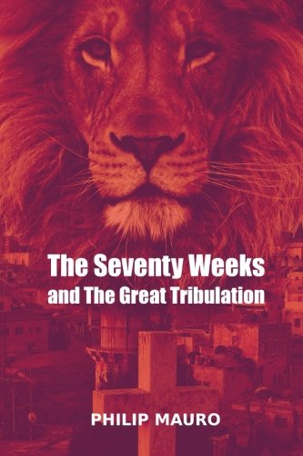 9781508441380: The Seventy Weeks and the Great Tribulation