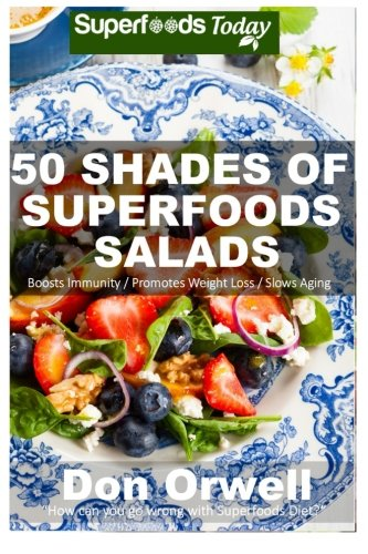 9781508443506: 50 Shades of Superfoods Salads: Over 50 Wheat Free, Heart Healthy, Quick & Easy, Low Cholesterol, Whole Foods, full of Antioxidants & Phytochemicals: ... (Fifty Shades of Superfoods) (Volume 2)
