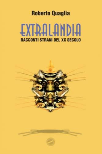 9781508446231: Extralandia: Racconti strani del ventesimo secolo (Italian Edition)